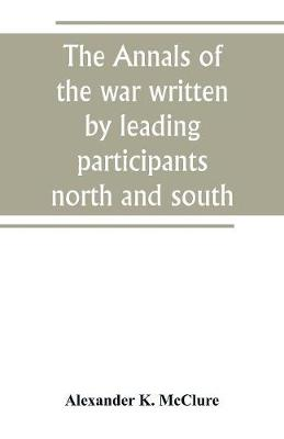 The Annals of the war written by leading participants north and south (Paperback)