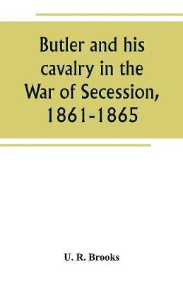 Butler and his cavalry in the War of Secession, 1861-1865 (Paperback)