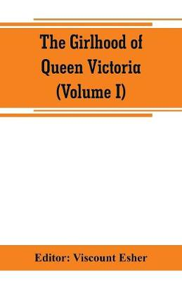 The girlhood of Queen Victoria; a selection from Her Majesty's diaries between the years 1832 and 1840 (Volume I) (Paperback)