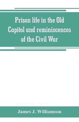 Prison life in the Old Capitol and reminiscences of the Civil War (Paperback)