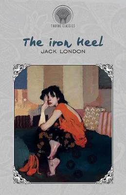 The Iron Heel - Throne Classics (Paperback)