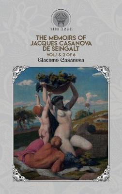 The Memoirs of Jacques Casanova de Seingalt Vol. 1 & 2 of 6 (Hardback)