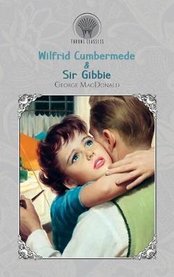 Wilfrid Cumbermede & Sir Gibbie - Throne Classics (Hardback)