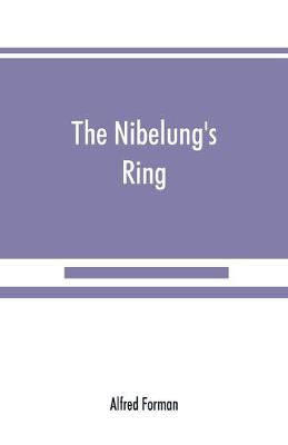 The Nibelung's ring, English words to Richard Wagner's Der ring des Nibelungen, in the alliterative verse of the original (Paperback)