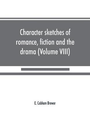 Character sketches of romance, fiction and the drama (Volume VIII) (Paperback)