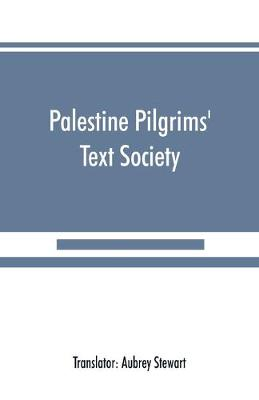Palestine Pilgrims' Text Society: Itinerary from Bordeaux to Jerusalem, The Bordeaux Pilgrim (333 A.D.) (Paperback)