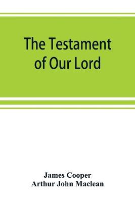 The testament of Our Lord, translated into English from the Syriac with introduction and notes (Paperback)