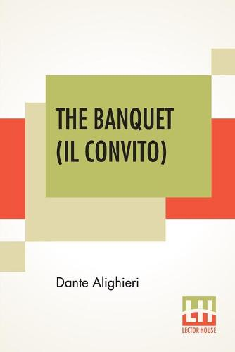 The Banquet (Il Convito): Translated By Elizabeth Price Sayer With An Introduction By Henry Morely (Paperback)
