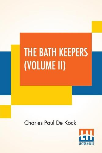 The Bath Keepers (Volume II): Or, Paris In Those Days (In Two Volumes, Vol. II.) (Paperback)