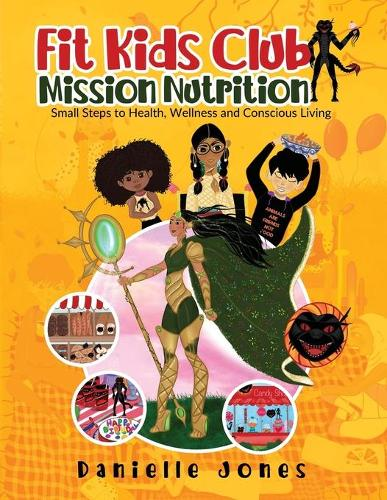 Fit Kids Club - Mission Nutrition: Small Steps to Health, Wellness and Conscious Living (Paperback)