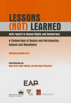 Lessons (Not) Learned with Regard to Human Rights and Democracy: A Comparison of Bosnia and Herzegovina, Kosovo and Macedonia (Paperback)
