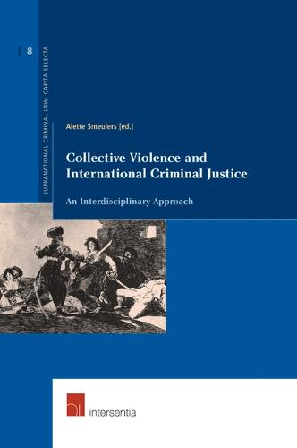 Collective Violence and International Criminal Justice: An Interdisciplinary Approach - Supranational Criminal Law 8 (Paperback)