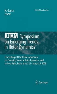IUTAM Symposium on Emerging Trends in Rotor Dynamics: Proceedings of the IUTAM Symposium on Emerging Trends in Rotor Dynamics, held in New Delhi, India, March 23 - March 26, 2009 - IUTAM Bookseries 25 (Hardback)