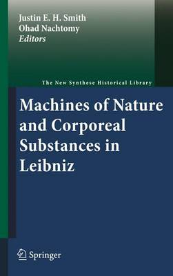Machines of Nature and Corporeal Substances in Leibniz - The New Synthese Historical Library 67 (Hardback)