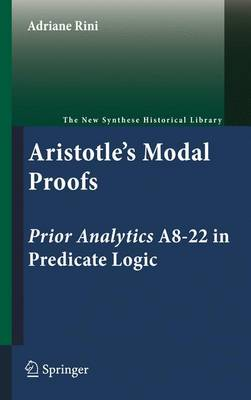 Aristotle's Modal Proofs: Prior Analytics A8-22 in Predicate Logic - The New Synthese Historical Library 68 (Hardback)