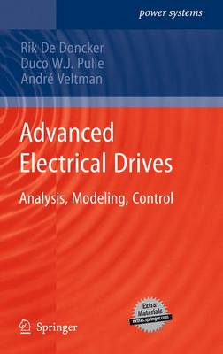 Advanced Electrical Drives: Analysis, Modeling, Control - Power Systems (Hardback)