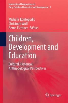 Children, Development and Education: Cultural, Historical, Anthropological Perspectives - International Perspectives on Early Childhood Education and Development 3 (Hardback)