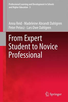 From Expert Student to Novice Professional - Professional Learning and Development in Schools and Higher Education 5 (Hardback)