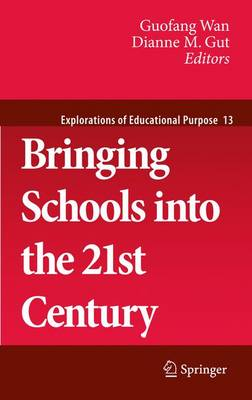 Bringing Schools into the 21st Century - Explorations of Educational Purpose 13 (Hardback)