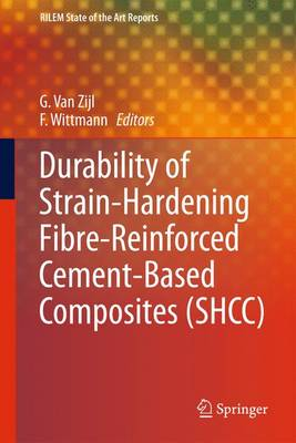 Durability of Strain-Hardening Fibre-Reinforced Cement-Based Composites (SHCC) - RILEM State-of-the-Art Reports 4 (Hardback)