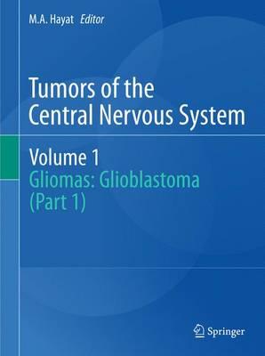 Tumors of the Central Nervous System, Volume 1: Gliomas: Glioblastoma (Part 1) - Tumors of the Central Nervous System 1 (Hardback)