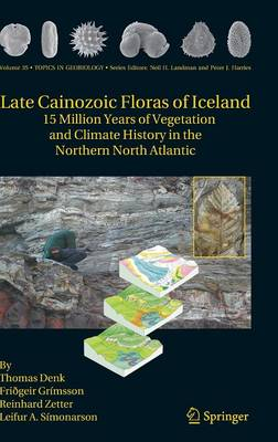 Late Cainozoic Floras of Iceland: 15 Million Years of Vegetation and Climate History in the Northern North Atlantic - Topics in Geobiology 35 (Hardback)