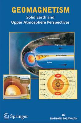 Geomagnetism: Solid Earth and Upper Atmosphere Perspectives (Hardback)