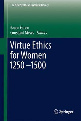 Virtue Ethics for Women 1250-1500 - The New Synthese Historical Library 69 (Hardback)