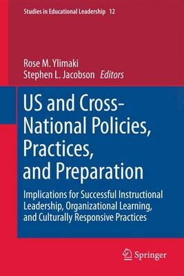 US and Cross-National Policies, Practices, and Preparation: Implications for Successful Instructional Leadership, Organizational Learning, and Culturally Responsive Practices - Studies in Educational Leadership 12 (Hardback)
