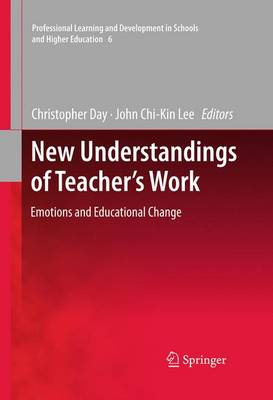 New Understandings of Teacher's Work: Emotions and Educational Change - Professional Learning and Development in Schools and Higher Education 6 (Hardback)