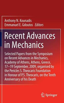 Recent Advances in Mechanics: Selected Papers from the Symposium on Recent Advances in Mechanics, Academy of Athens, Athens, Greece, 17-19 September, 2009, organised by the Pericles S. Theocaris Foundation in Honour of P. S. Theocaris, on the Tenth Anniversary of his Death (Hardback)