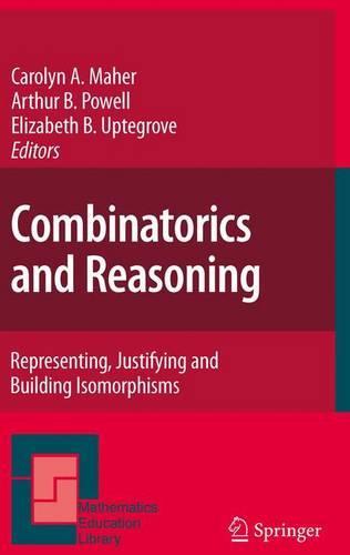 Combinatorics and Reasoning: Representing, Justifying and Building Isomorphisms - Mathematics Education Library 47 (Hardback)
