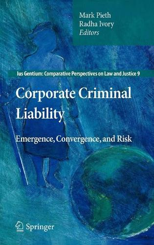 Corporate Criminal Liability: Emergence, Convergence, and Risk - Ius Gentium: Comparative Perspectives on Law and Justice 9 (Hardback)