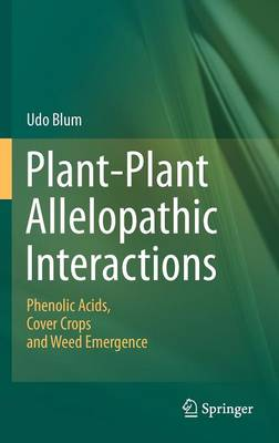 Plant-Plant Allelopathic Interactions: Phenolic Acids, Cover Crops and Weed Emergence (Hardback)