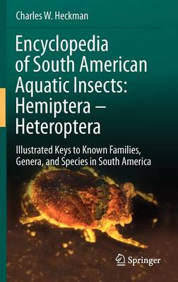 Encyclopedia of South American Aquatic Insects: Hemiptera - Heteroptera: Illustrated Keys to Known Families, Genera, and Species in South America (Hardback)