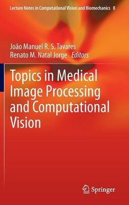 Topics in Medical Image Processing and Computational Vision - Lecture Notes in Computational Vision and Biomechanics 8 (Hardback)