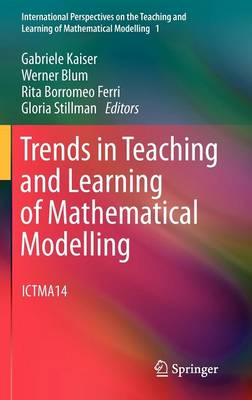 Trends in Teaching and Learning of Mathematical Modelling: ICTMA14 - International Perspectives on the Teaching and Learning of Mathematical Modelling 1 (Hardback)