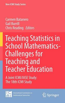 Teaching Statistics in School Mathematics-Challenges for Teaching and Teacher Education: A Joint ICMI/IASE Study: The 18th ICMI Study - New ICMI Study Series 14 (Hardback)
