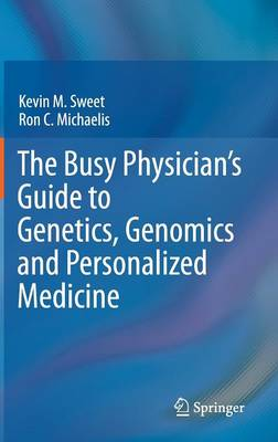 The Busy Physician's Guide To Genetics, Genomics and Personalized Medicine (Hardback)