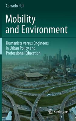 Mobility and Environment: Humanists versus Engineers in Urban Policy and Professional Education (Hardback)