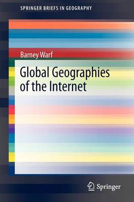 Global Geographies of the Internet - SpringerBriefs in Geography (Paperback)
