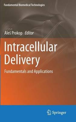 Intracellular Delivery: Fundamentals and Applications - Fundamental Biomedical Technologies 5 (Hardback)