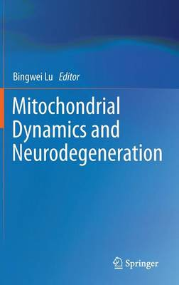 Mitochondrial Dynamics and Neurodegeneration (Hardback)