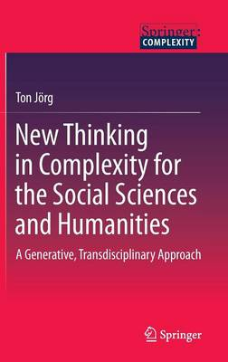 New Thinking in Complexity for the Social Sciences and Humanities: A Generative, Transdisciplinary Approach (Hardback)
