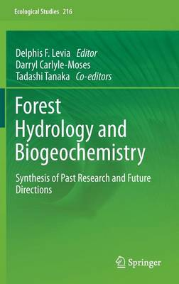 Forest Hydrology and Biogeochemistry: Synthesis of Past Research and Future Directions - Ecological Studies 216 (Hardback)