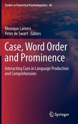 Case, Word Order and Prominence: Interacting Cues in Language Production and Comprehension - Studies in Theoretical Psycholinguistics 40 (Hardback)
