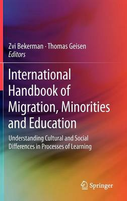 International Handbook of Migration, Minorities and Education: Understanding Cultural and Social Differences in Processes of Learning (Hardback)