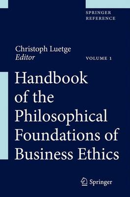 Handbook of the Philosophical Foundations of Business Ethics - Handbook of the Philosophical Foundations of Business Ethics (Hardback)