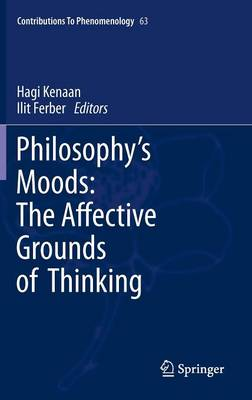 Philosophy's Moods: The Affective Grounds of Thinking - Contributions to Phenomenology 63 (Hardback)