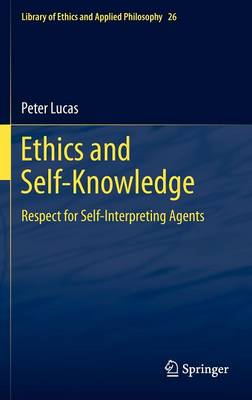 Ethics and Self-Knowledge: Respect for Self-Interpreting Agents - Library of Ethics and Applied Philosophy 26 (Hardback)